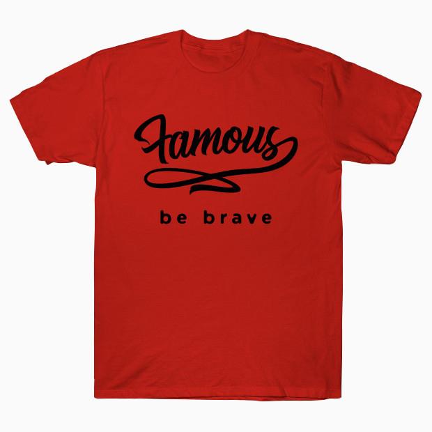 Famous be brave T-Shirt