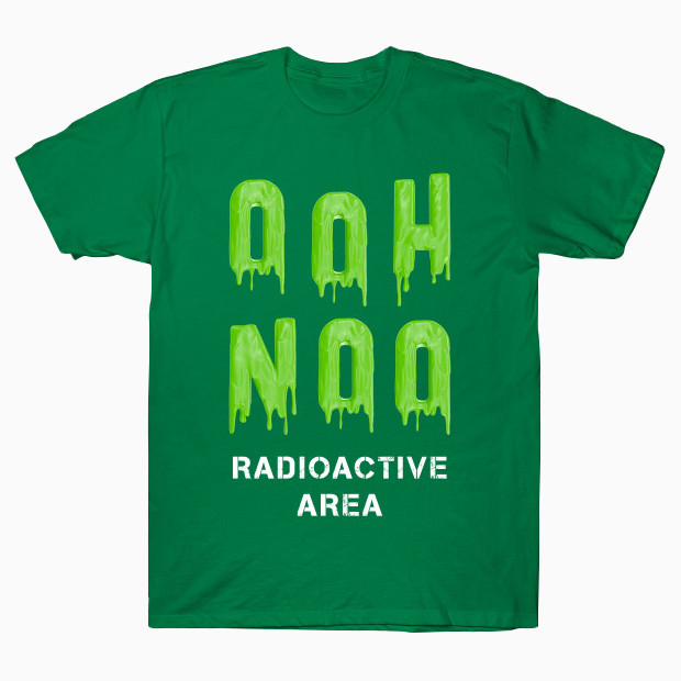 Oh Radioactive Area T-Shirt