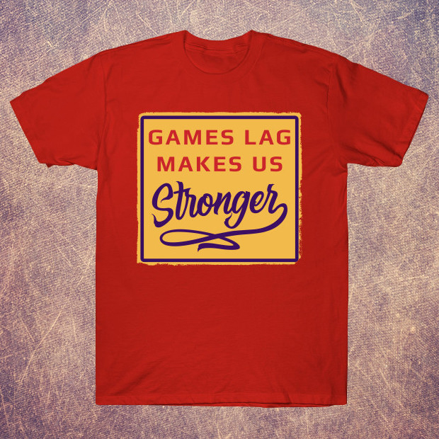 Games lag makes us stronger T-Shirt