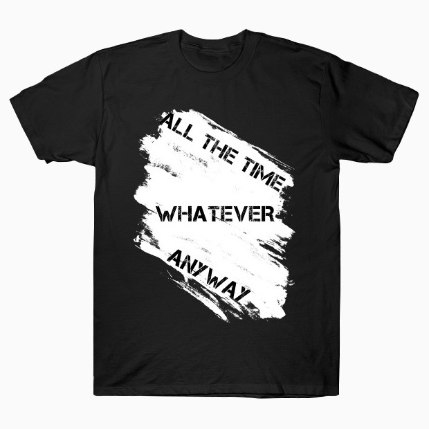 Whatever anyway T-Shirt