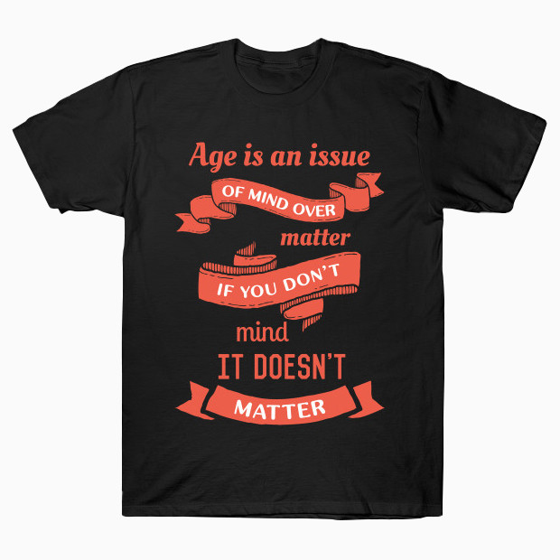 Quote about age T-Shirt